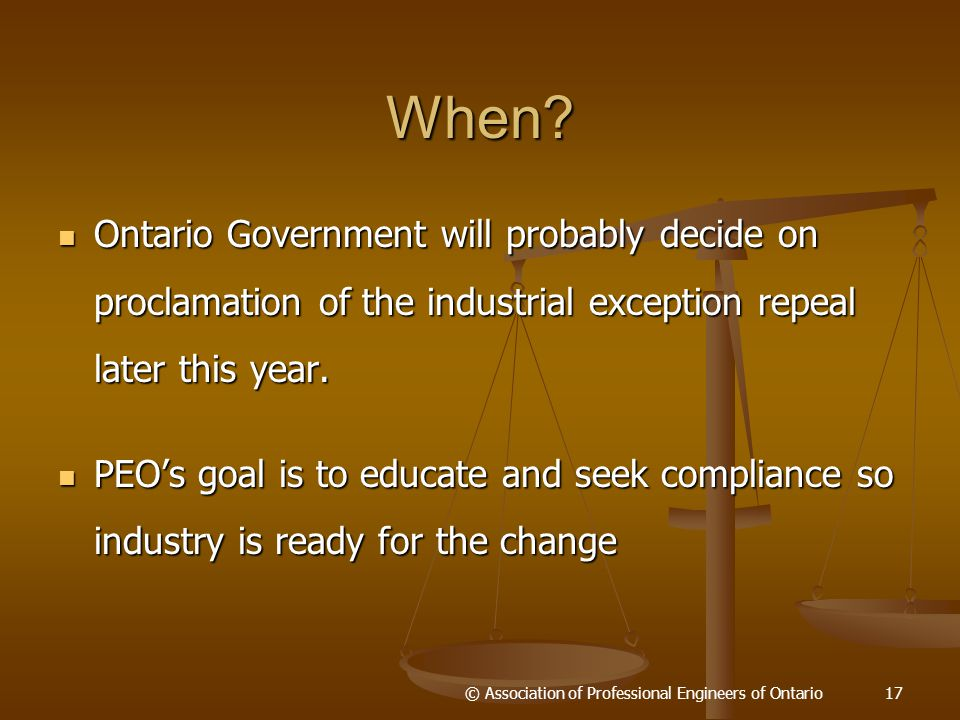 When? Ontario Government will probably decide on proclamation of the industrial exception repeal later this year. Ontario Government will probably dec