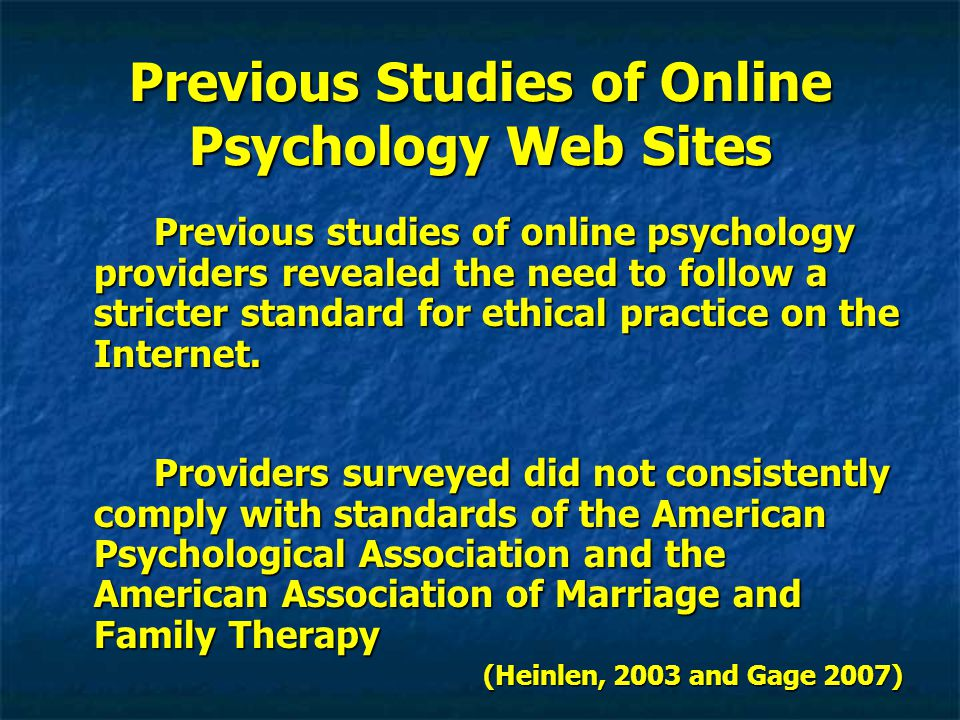 Previous Studies of Online Psychology Web Sites Previous studies of online psychology providers revealed the need to follow a stricter standard for et