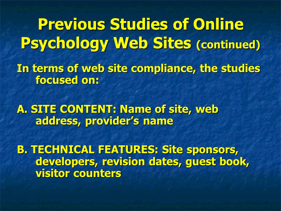Previous Studies of Online Psychology Web Sites (continued) In terms of web site compliance, the studies focused on: A.