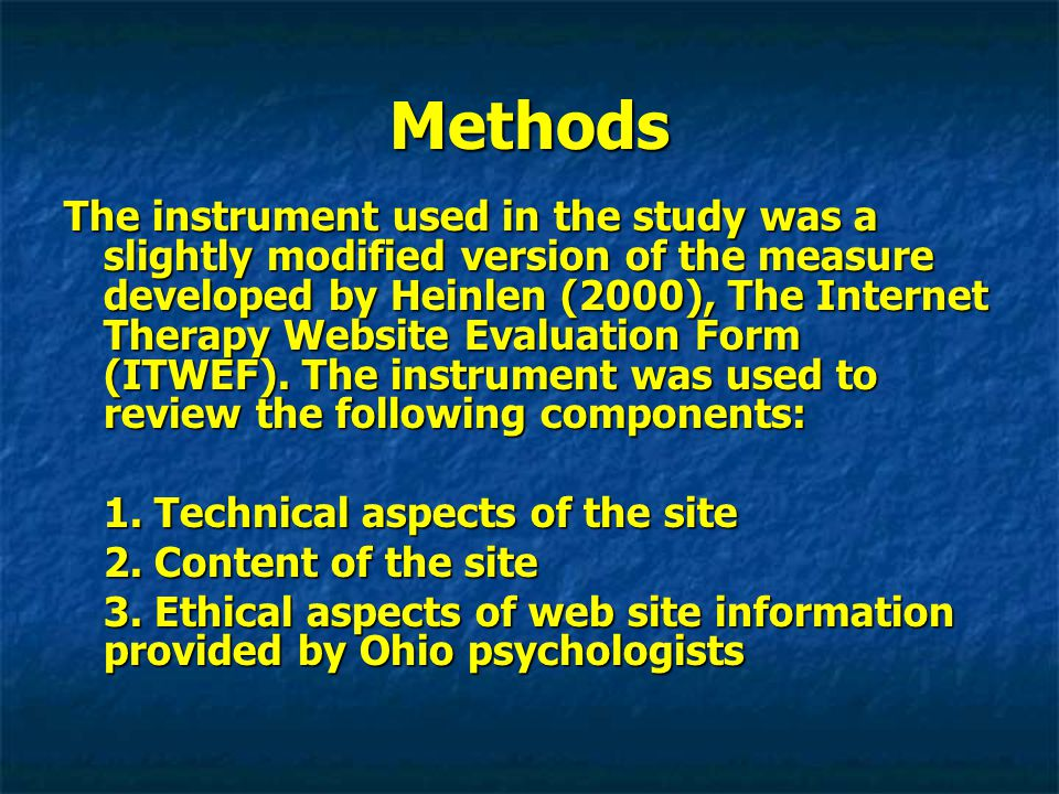Methods The instrument used in the study was a slightly modified version of the measure developed by Heinlen (2000), The Internet Therapy Website Evaluation Form (ITWEF).