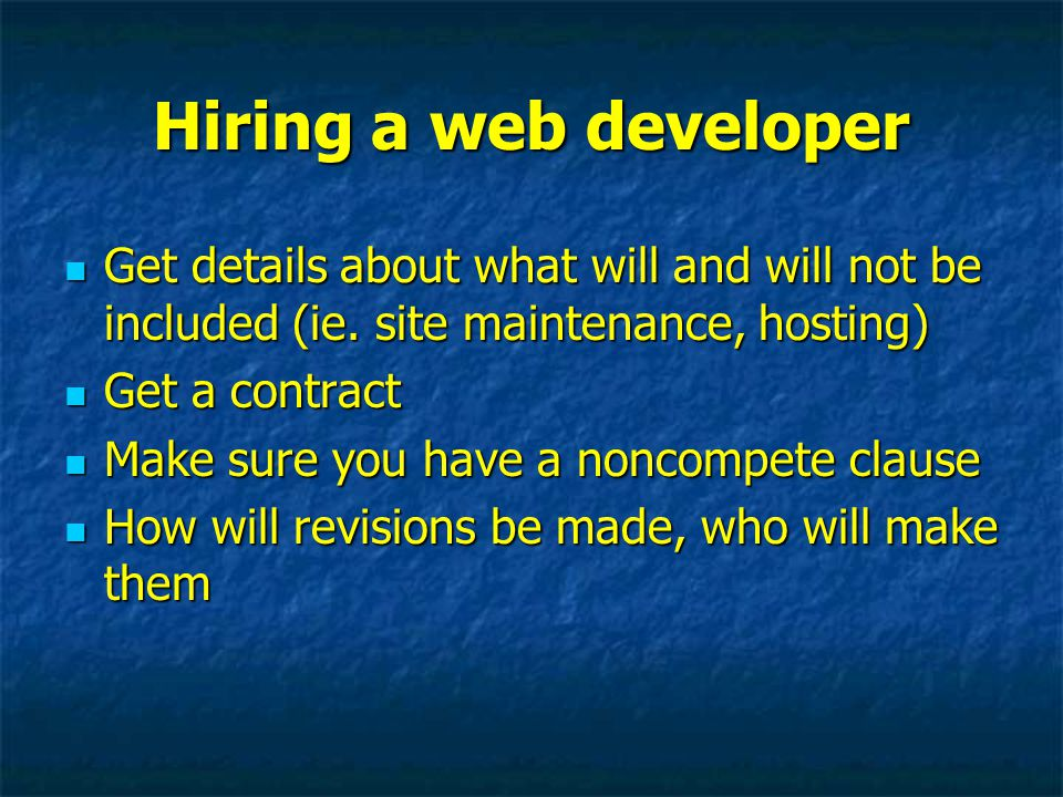 Hiring a web developer Get details about what will and will not be included (ie. site maintenance, hosting) Get details about what will and will not b