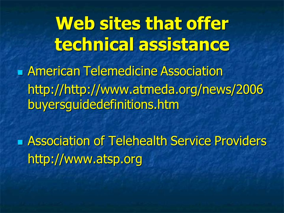 Web sites that offer technical assistance American Telemedicine Association American Telemedicine Association http://http://www.atmeda.org/news/2006 b