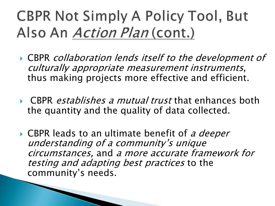  CBPR collaboration lends itself to the development of culturally appropriate measurement instruments, thus making projects more effective and efficient.