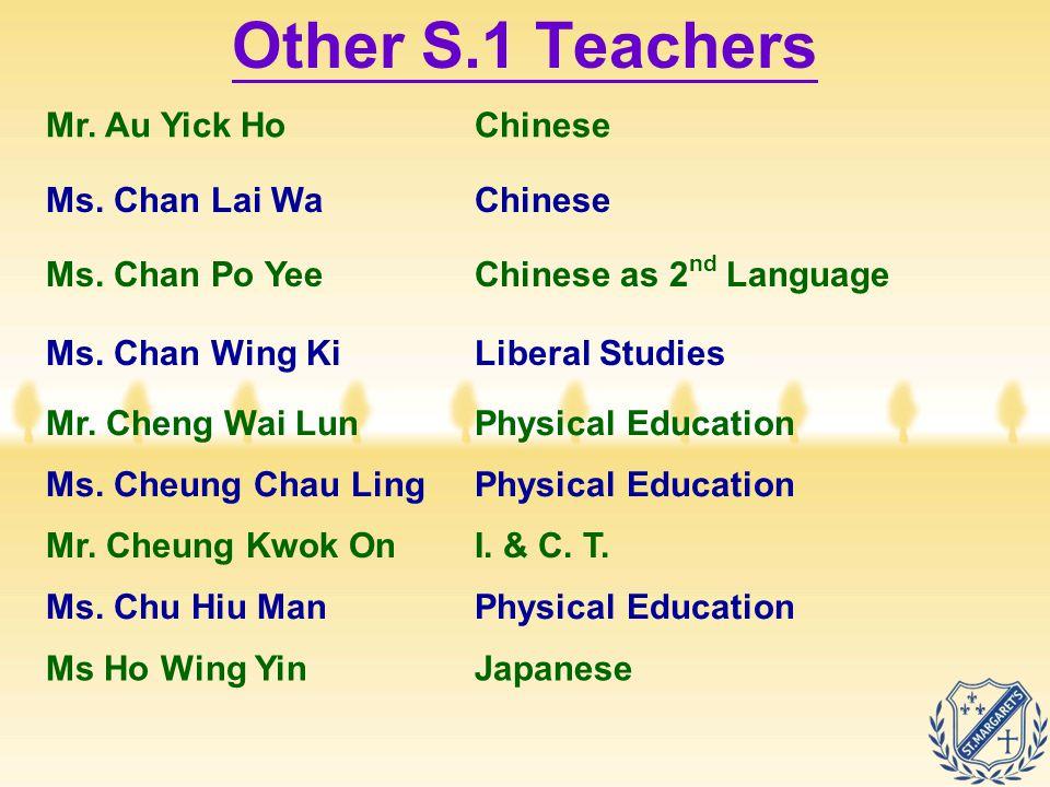 Mr. Au Yick HoChinese Ms. Chan Lai WaChinese Ms. Chan Po YeeChinese as 2 nd Language Ms. Chan Wing KiLiberal Studies Mr. Cheng Wai LunPhysical Educati