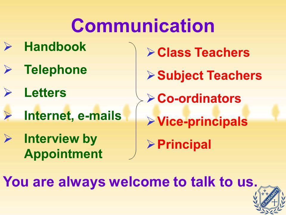 Communication  Handbook  Telephone  Letters  Internet, e-mails  Interview by Appointment  Class Teachers  Subject Teachers  Co-ordinators  Vi