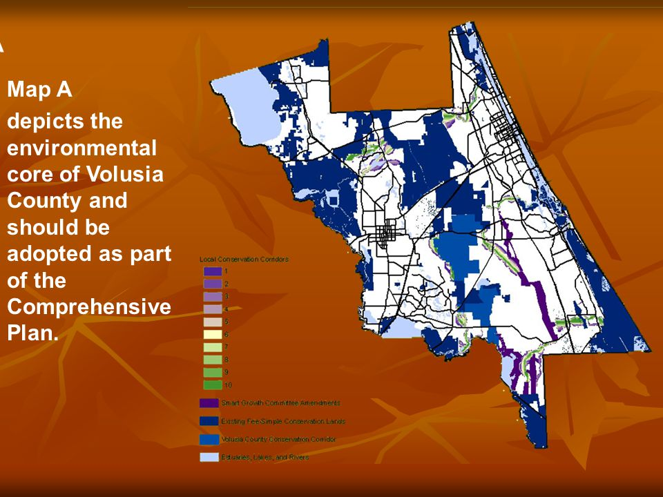 Map A Map A Map A depicts the environmental core of Volusia County and should be adopted as part of the Comprehensive Plan.