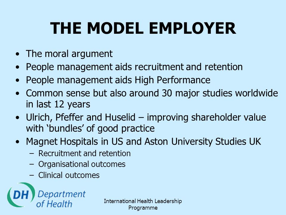International Health Leadership Programme THE MODEL EMPLOYER The moral argument People management aids recruitment and retention People management aid