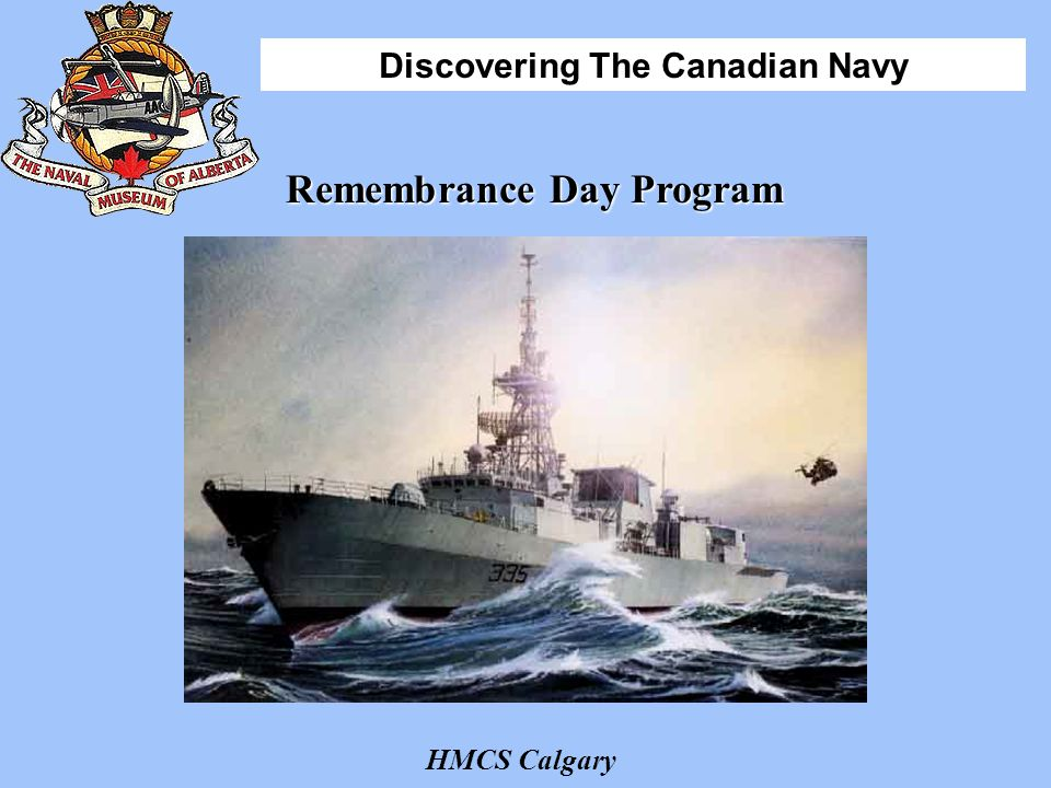 Discovering The Canadian Navy Remembrance Day is a time to remember those who have served Canada during times of war and peace.