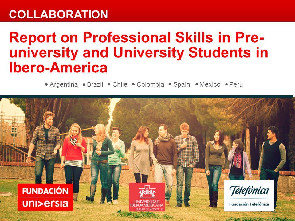 Argentina Brazil Chile Colombia Spain Mexico Peru Report on Professional Skills in Pre- university and University Students in Ibero-America COLLABORAT