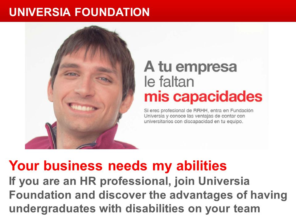 Your business needs my abilities If you are an HR professional, join Universia Foundation and discover the advantages of having undergraduates with di