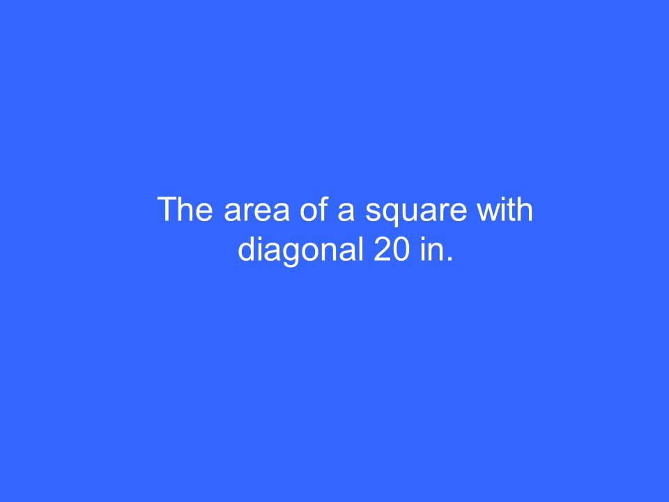 The area of a square with diagonal 20 in.