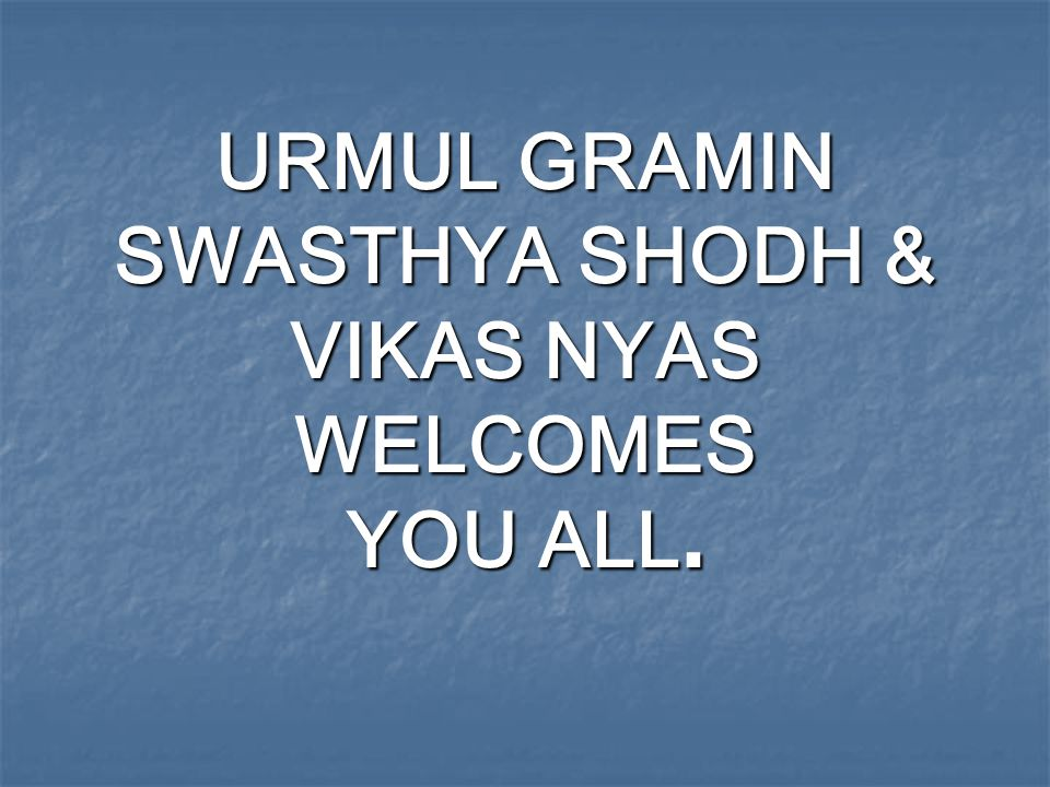 URMUL GRAMIN SWASTHYA SHODH & VIKAS NYAS WELCOMES YOU ALL.