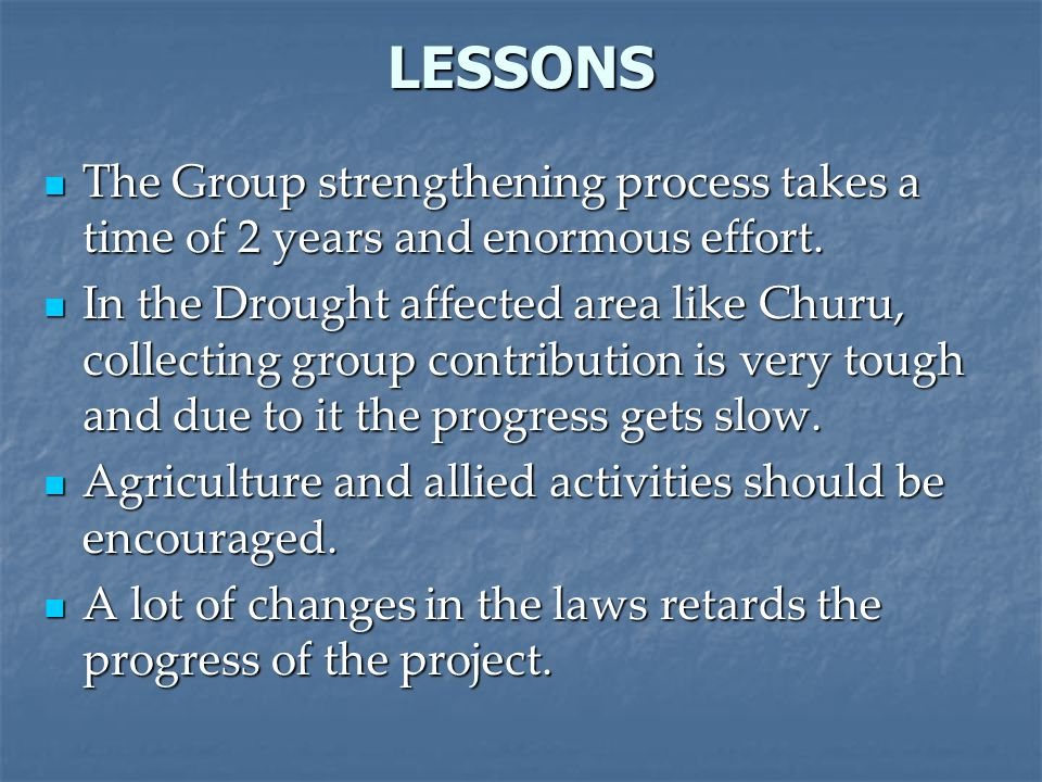 LESSONS The Group strengthening process takes a time of 2 years and enormous effort. The Group strengthening process takes a time of 2 years and enorm