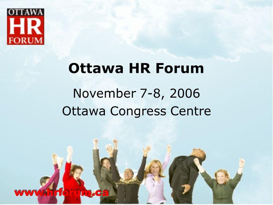 www.hrforum.ca Ottawa HR Forum November 7-8, 2006 Ottawa Congress Centre
