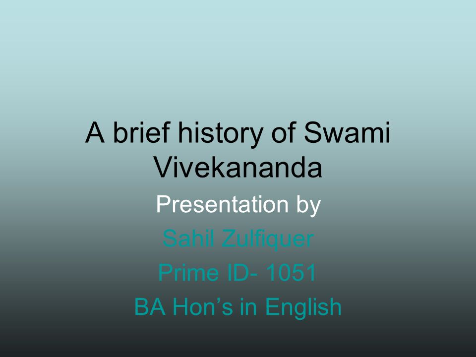 A brief history of Swami Vivekananda Presentation by Sahil Zulfiquer Prime ID- 1051 BA Hon's in English