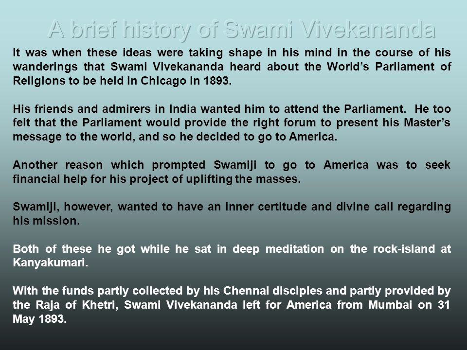 It was when these ideas were taking shape in his mind in the course of his wanderings that Swami Vivekananda heard about the World's Parliament of Rel