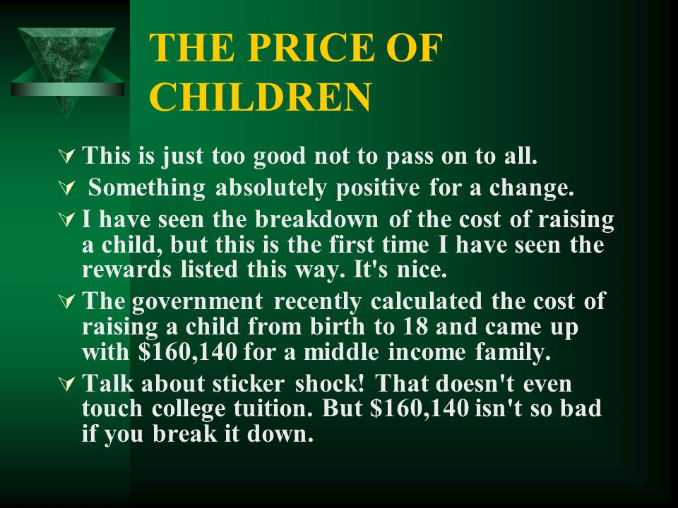 THE PRICE OF CHILDREN  This is just too good not to pass on to all.  Something absolutely positive for a change.  I have seen the breakdown of the