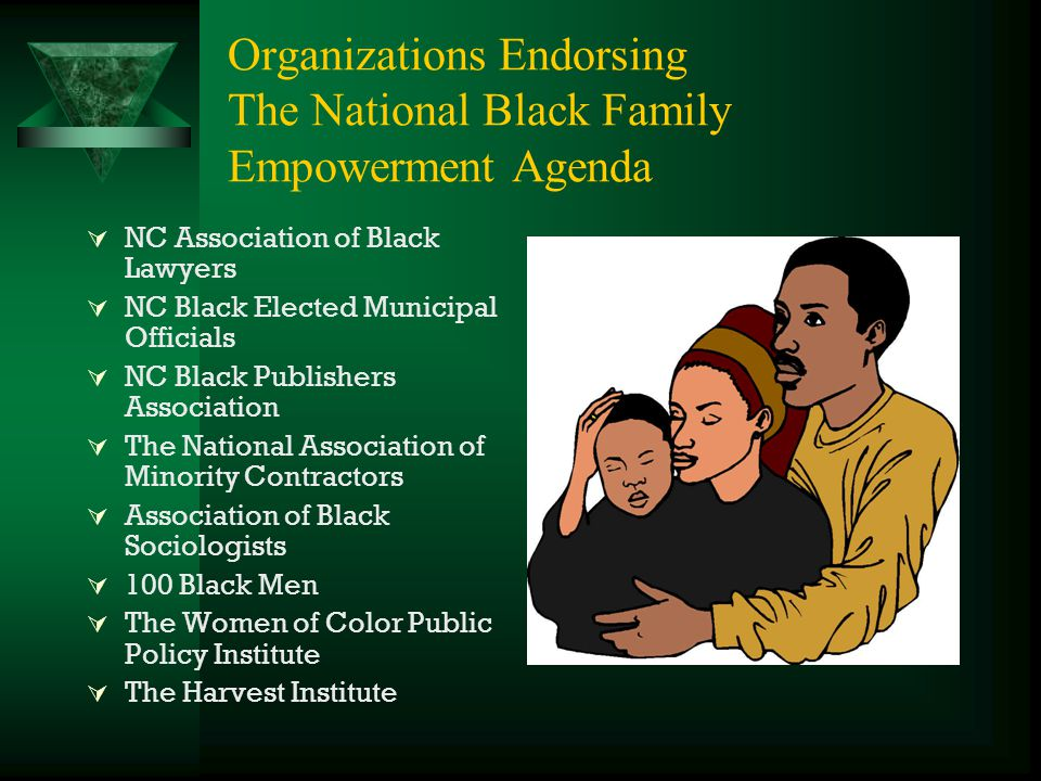 Organizations Endorsing The National Black Family Empowerment Agenda  NC Association of Black Lawyers  NC Black Elected Municipal Officials  NC Bla