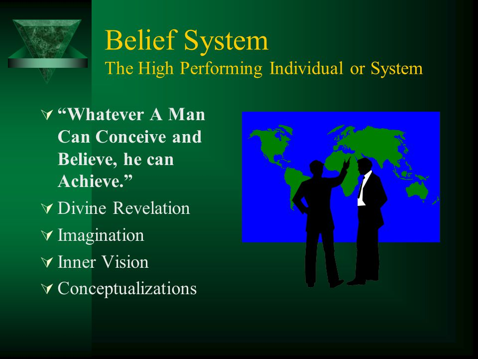 "Belief System The High Performing Individual or System  ""Whatever A Man Can Conceive and Believe, he can Achieve.""  Divine Revelation  Imagination"