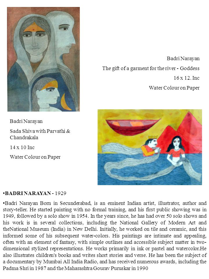 Badri Narayan Sada Shiva with Parvathi & Chandrakala 14 x 10 Inc Water Colour on Paper BADRI NARAYAN - 1929 Badri Narayan Born in Secunderabad, is an eminent Indian artist, illustrator, author and story-teller.