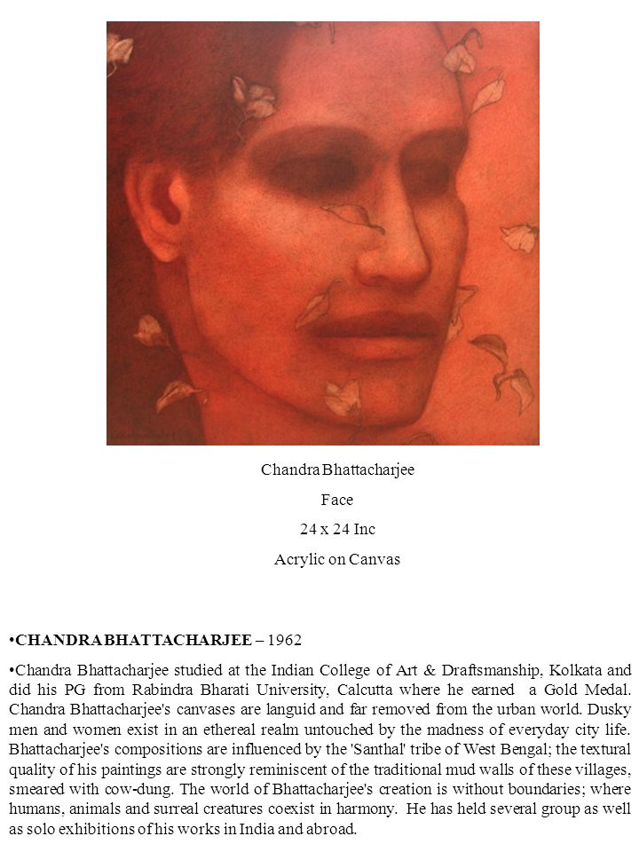 CHANDRA BHATTACHARJEE – 1962 Chandra Bhattacharjee studied at the Indian College of Art & Draftsmanship, Kolkata and did his PG from Rabindra Bharati University, Calcutta where he earned a Gold Medal.