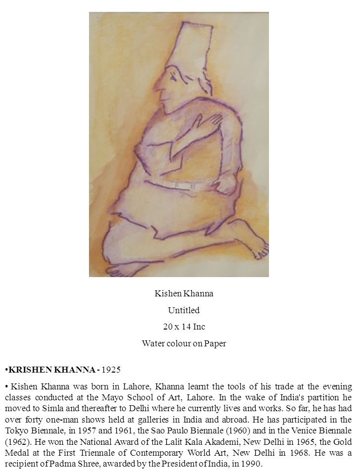 Kishen Khanna Untitled 20 x 14 Inc Water colour on Paper KRISHEN KHANNA - 1925 Kishen Khanna was born in Lahore, Khanna learnt the tools of his trade at the evening classes conducted at the Mayo School of Art, Lahore.