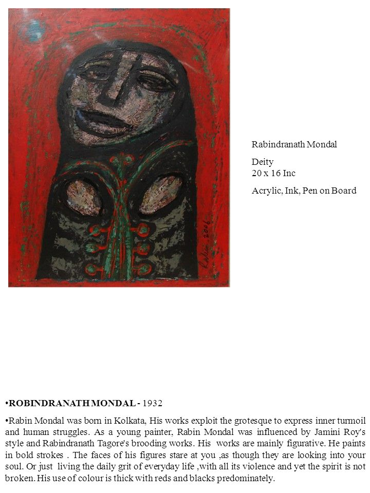 ROBINDRANATH MONDAL - 1932 Rabin Mondal was born in Kolkata, His works exploit the grotesque to express inner turmoil and human struggles.