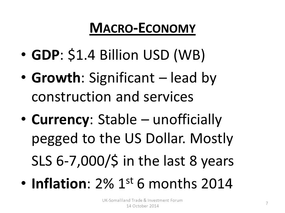 GDP: $1.4 Billion USD (WB) Growth: Significant – lead by construction and services Currency: Stable – unofficially pegged to the US Dollar.