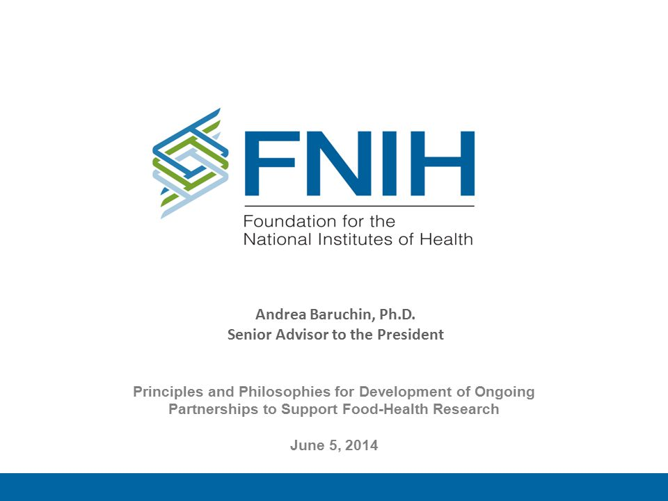 Andrea Baruchin, Ph.D. Senior Advisor to the President Principles and Philosophies for Development of Ongoing Partnerships to Support Food-Health Rese