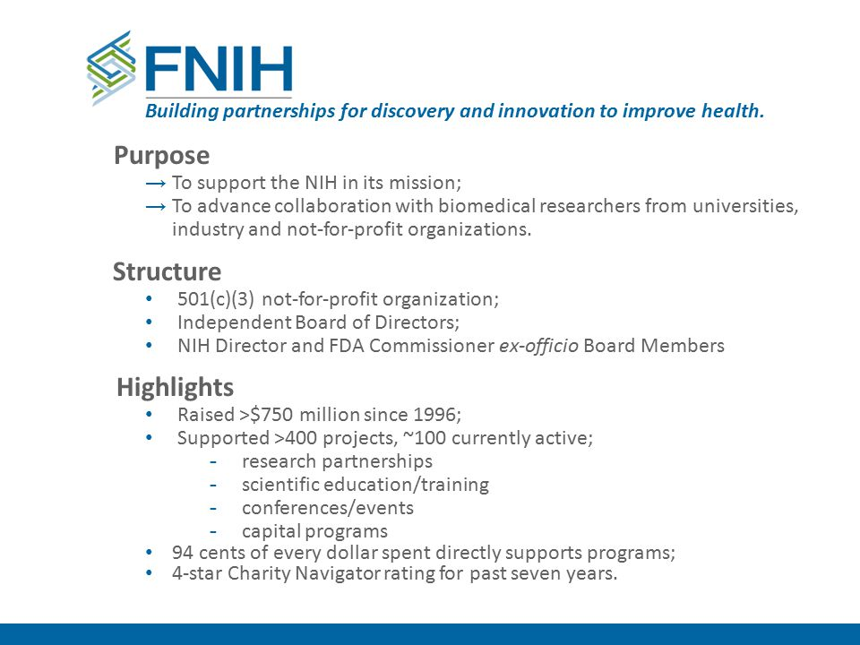 Purpose → To support the NIH in its mission; → To advance collaboration with biomedical researchers from universities, industry and not-for-profit org