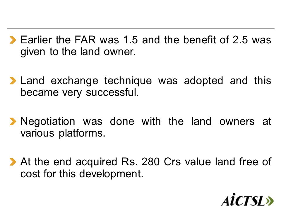 Earlier the FAR was 1.5 and the benefit of 2.5 was given to the land owner.