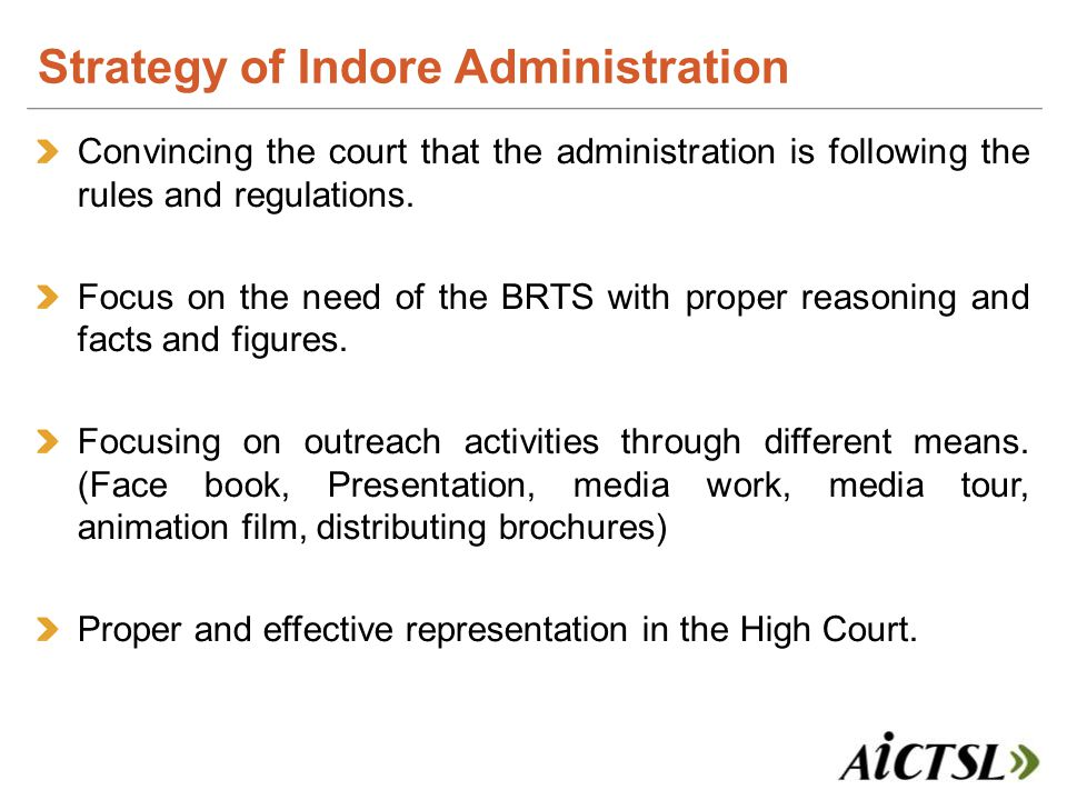 Convincing the court that the administration is following the rules and regulations. Focus on the need of the BRTS with proper reasoning and facts and