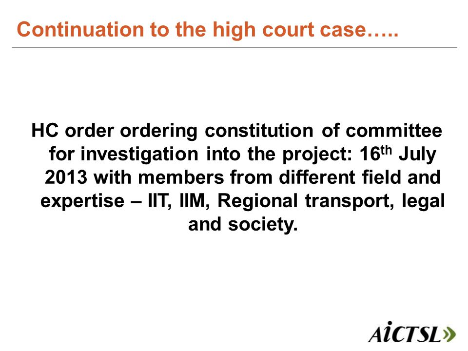 HC order ordering constitution of committee for investigation into the project: 16 th July 2013 with members from different field and expertise – IIT,
