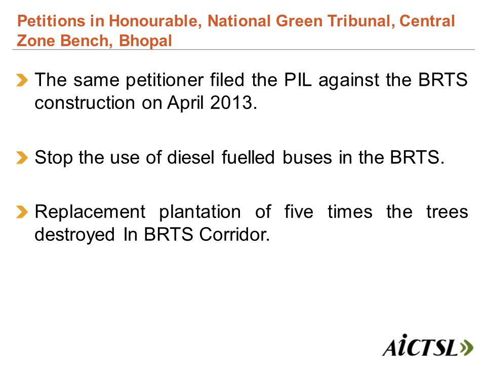 The same petitioner filed the PIL against the BRTS construction on April 2013. Stop the use of diesel fuelled buses in the BRTS. Replacement plantatio