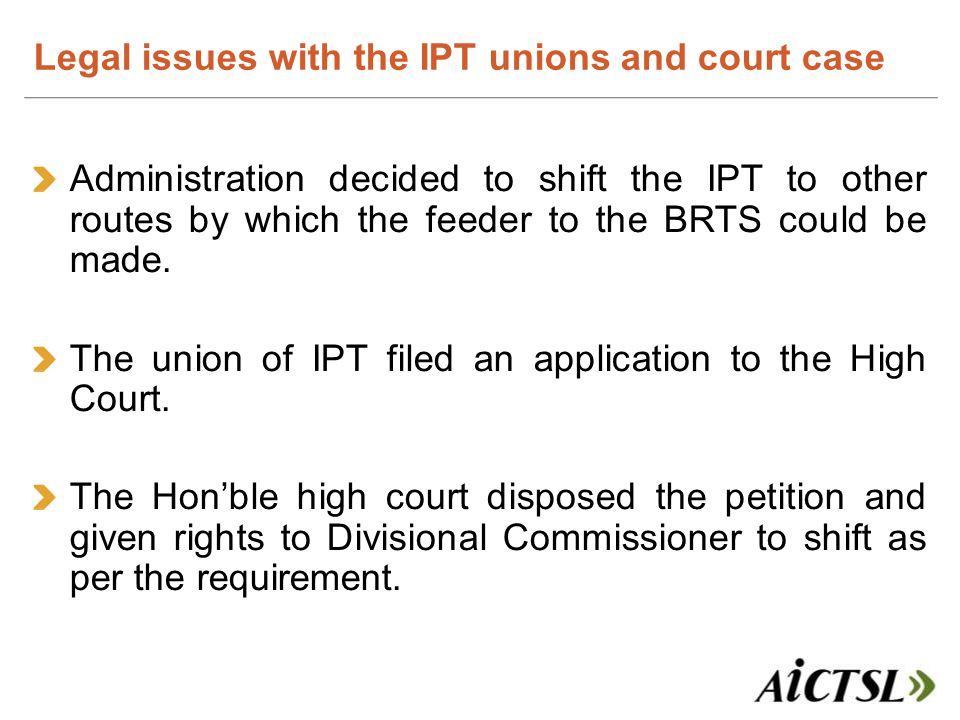 Administration decided to shift the IPT to other routes by which the feeder to the BRTS could be made. The union of IPT filed an application to the Hi