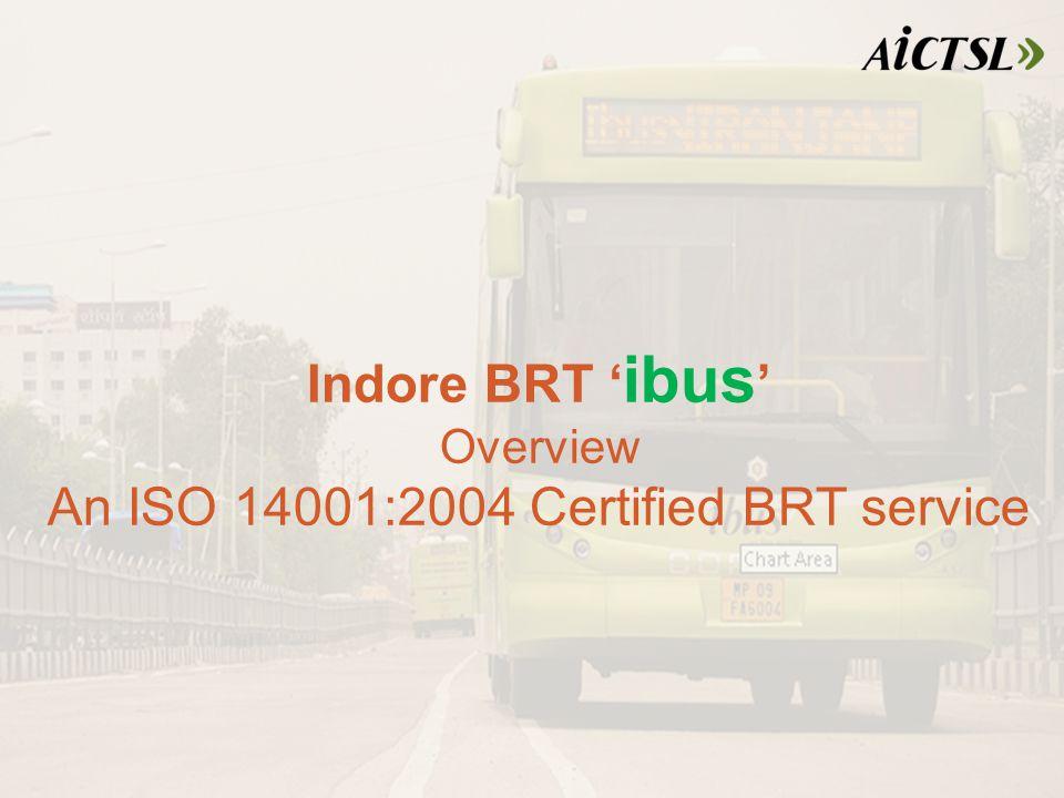 Indore BRT ' ibus ' Overview An ISO 14001:2004 Certified BRT service
