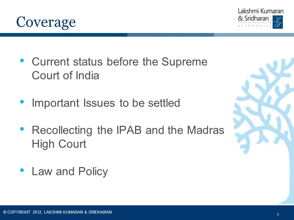 3 © COPYRIGHT 2012, LAKSHMI KUMARAN & SRIDHARAN 3 Coverage Current status before the Supreme Court of India Important Issues to be settled Recollectin