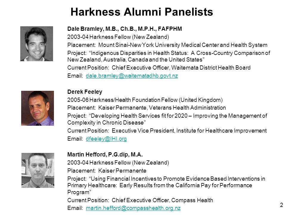 2 Harkness Alumni Panelists Dale Bramley, M.B., Ch.B., M.P.H., FAFPHM 2003-04 Harkness Fellow (New Zealand) Placement: Mount Sinai-New York University
