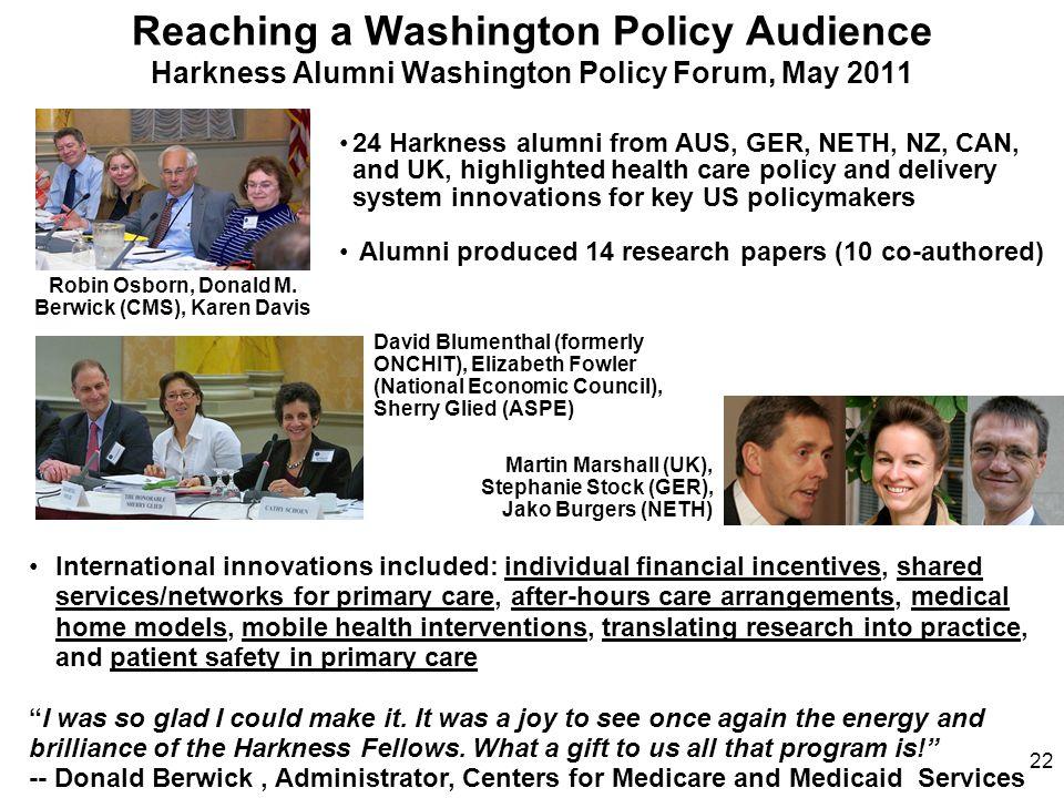 Reaching a Washington Policy Audience Harkness Alumni Washington Policy Forum, May 2011 Robin Osborn, Donald M. Berwick (CMS), Karen Davis 24 Harkness