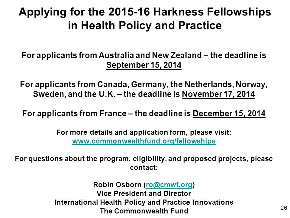 26 Applying for the 2015-16 Harkness Fellowships in Health Policy and Practice For applicants from Australia and New Zealand – the deadline is Septemb