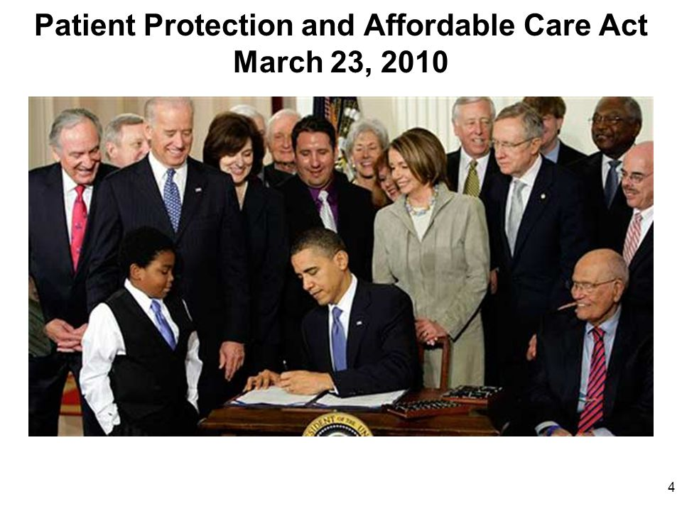 4 Patient Protection and Affordable Care Act March 23, 2010