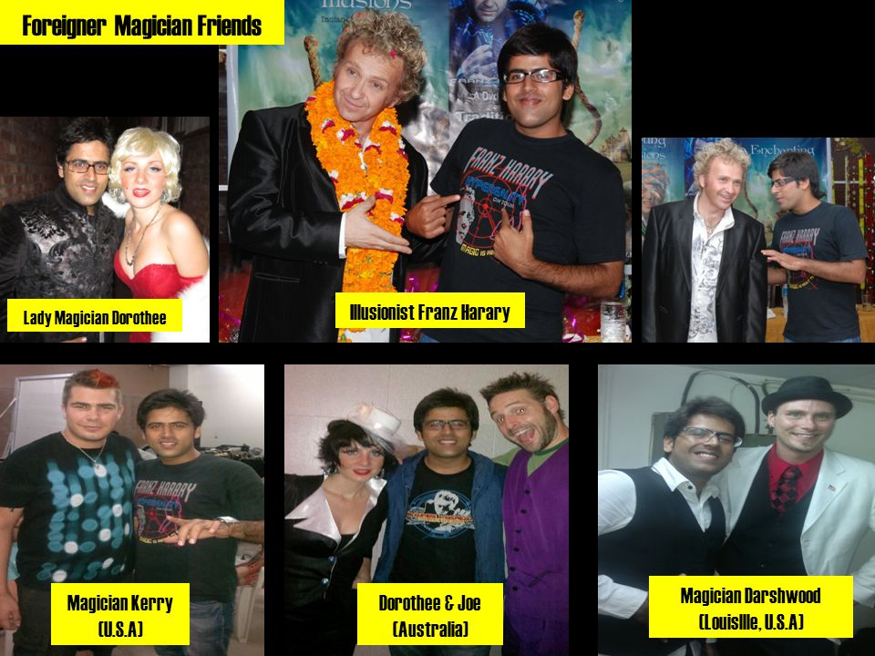 Foreigner Magician Friends Illusionist Franz Harary Magician Kerry (U.S.A) Lady Magician Dorothee Dorothee & Joe (Australia) Magician Darshwood (Louisllle, U.S.A)