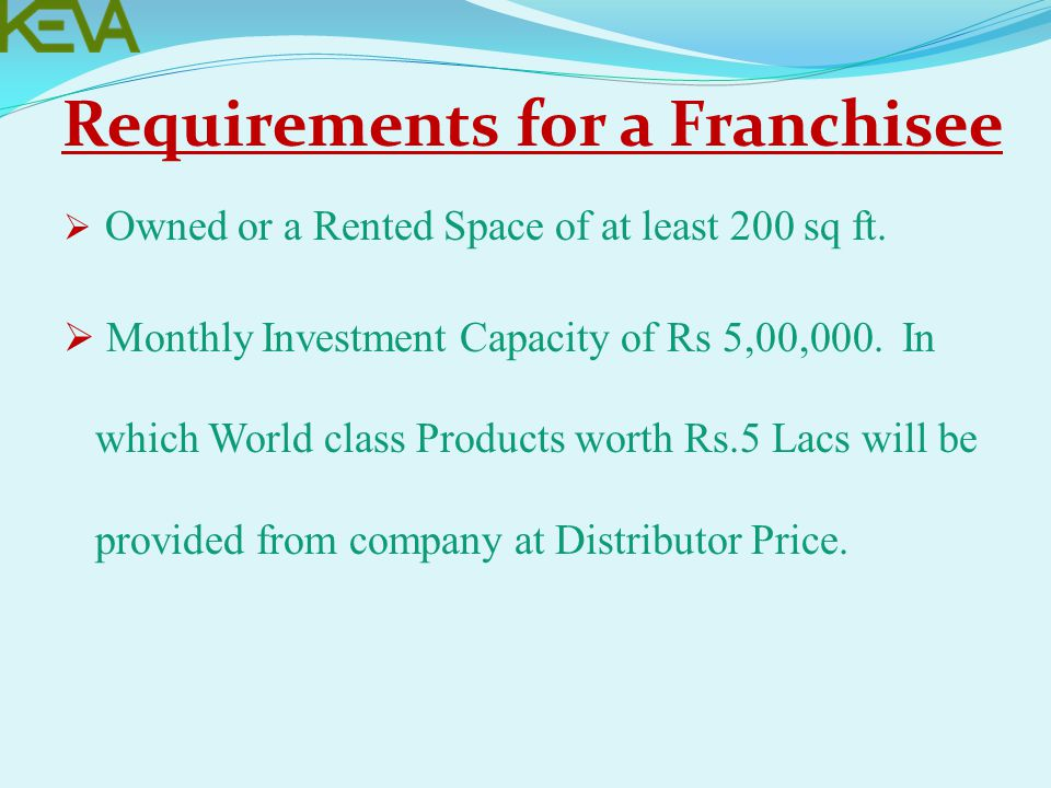 Requirements for a Franchisee  Owned or a Rented Space of at least 200 sq ft.
