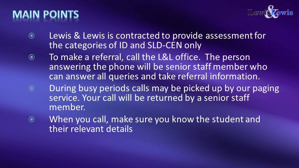  Lewis & Lewis is contracted to provide assessment for the categories of ID and SLD-CEN only  To make a referral, call the L&L office. The person an