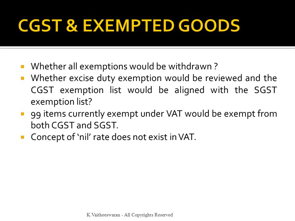  Whether all exemptions would be withdrawn ?  Whether excise duty exemption would be reviewed and the CGST exemption list would be aligned with the