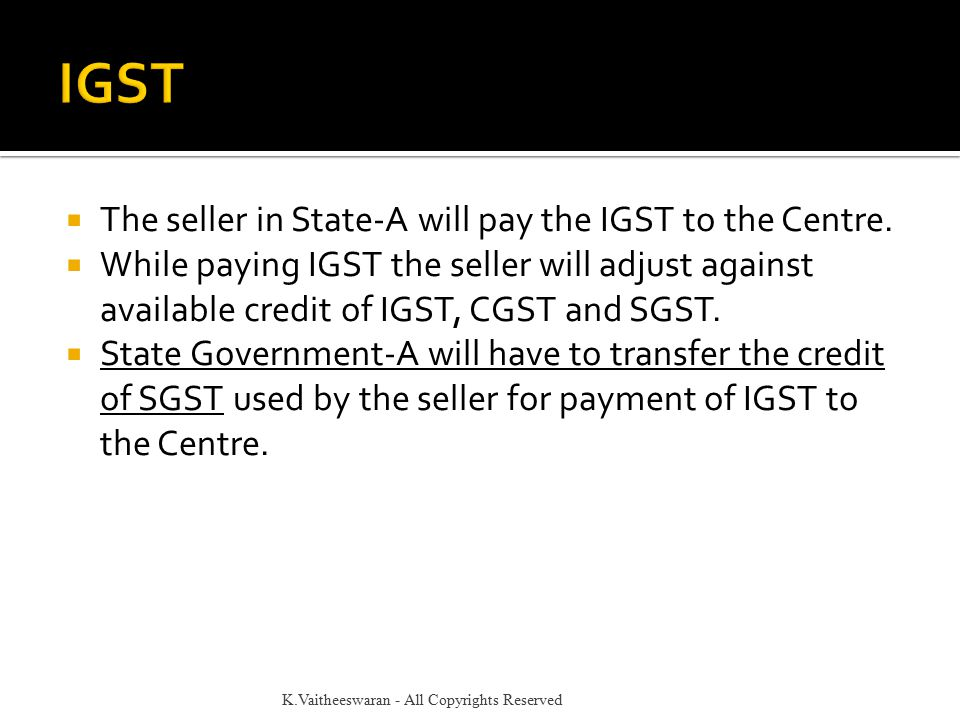  The seller in State-A will pay the IGST to the Centre.  While paying IGST the seller will adjust against available credit of IGST, CGST and SGST. 