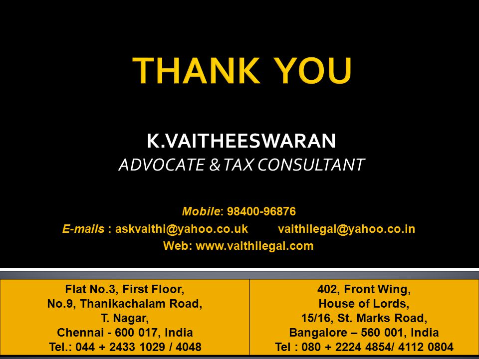 K.VAITHEESWARAN ADVOCATE & TAX CONSULTANT Flat No.3, First Floor, No.9, Thanikachalam Road, T. Nagar, Chennai - 600 017, India Tel.: 044 + 2433 1029 /