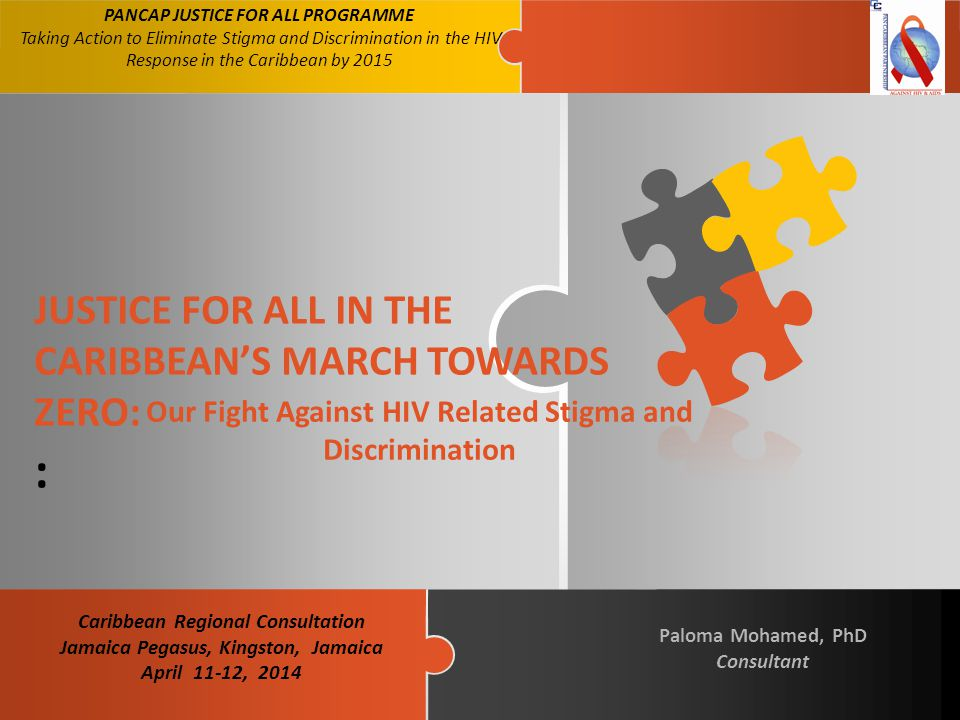 JUSTICE FOR ALL IN THE CARIBBEAN'S MARCH TOWARDS ZERO: : PANCAP JUSTICE FOR ALL PROGRAMME Taking Action to Eliminate Stigma and Discrimination in the