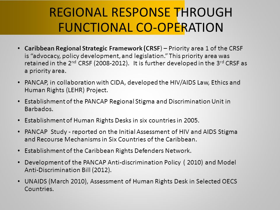 "REGIONAL RESPONSE THROUGH FUNCTIONAL CO-OPERATION Caribbean Regional Strategic Framework (CRSF) – Priority area 1 of the CRSF is ""advocacy, policy dev"