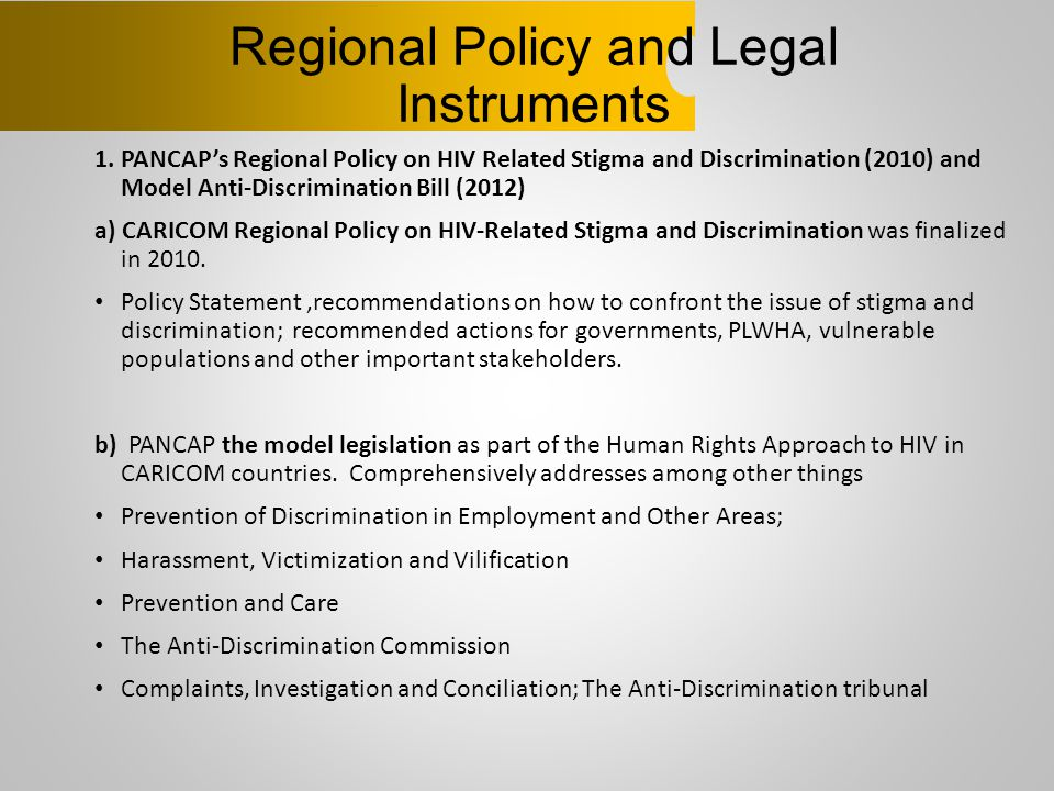 Regional Policy and Legal Instruments 1. PANCAP's Regional Policy on HIV Related Stigma and Discrimination (2010) and Model Anti-Discrimination Bill (